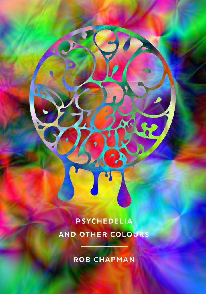 Psychedelia and Other Colours - Rob Chapman (book cover)