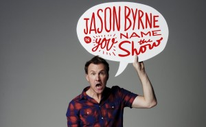 Jason Byrne In You Name The Show